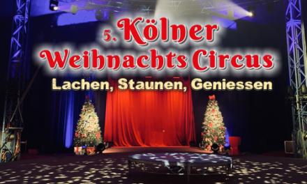 Kölner Weihnachtscircus – Zum 5. Mal in der Stadt
