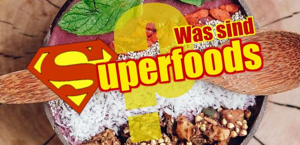 Was sind eigentlich <br><strong>Superfoods?</strong>