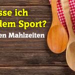 <strong>Was esse ich nach dem Sport? </strong><br>..die besten Mahlzeiten
